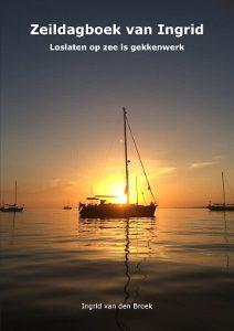 Dagboek van Ingrid, loslaten op zee is gekkenwerk, Ingrid van den Broek,